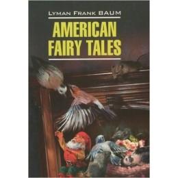 ClassicalLiterature Baum L.F. American Fairy Tales (Баум Л.Ф. Американские волшсказки) Кн.д/чт.на англ.яз.,неадаптир.
