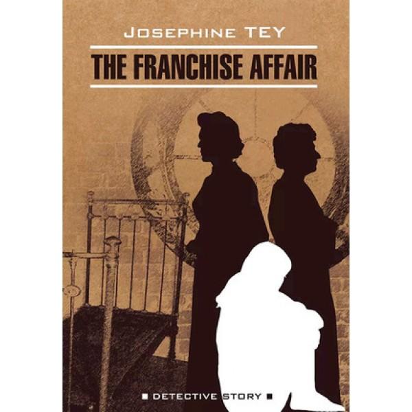 DetectiveStory Tey J. The Franchise Affair (Тэй Дж. Загадочные события во Франчесе) Кн.д/чт.на англ.яз.,неадаптир.