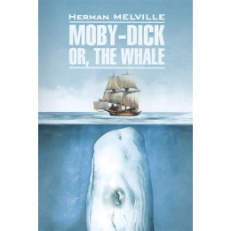ClassicalLiterature Melville H. Moby-Dick, or The Whalle (Мелвилл Г. Моби Дик или Белый кит) Кн.д/чт.на англ.яз.,неадаптир.