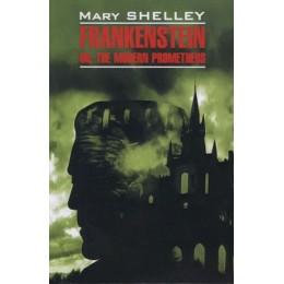 ClassicalLiterature Shelley М. Frankenstein,or the Modern Prometheus (Шелли М. Франкенштейн, или Новый Прометей) Кн.д/чт.на англ.яз.,неадаптир.