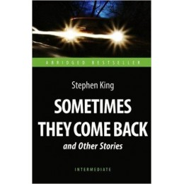 AbridgedBestseller King S. Sometimes They Come Back and Other Stories (Кинг С. Иногда они возвращаются и др.рассказы) Кн.д/чт.на англ.яз.,адаптир.